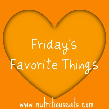 Friday's Favorite Things | www.nutritiouseats.com
