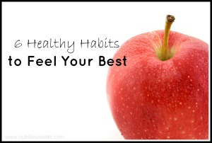 6 Healthy Habits To Feel Your Best