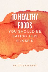 10 Healthy Foods You Should Be Eating This Summer