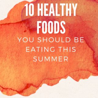 10 Healthy Foods You Should Be Eating This Summer | www.nutritiouseats.com